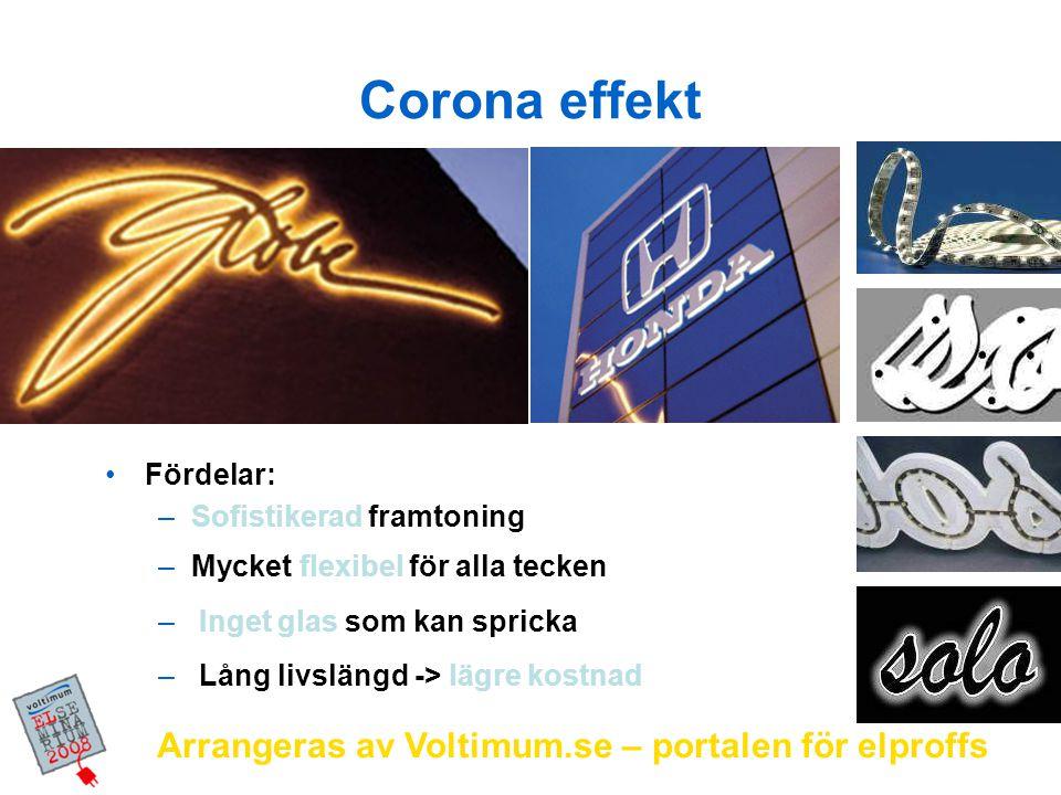 Arrangeras av Voltimum.se – portalen för elproffs Corona effekt Fördelar: –Sofistikerad framtoning –Mycket flexibel för alla tecken – Inget glas som k