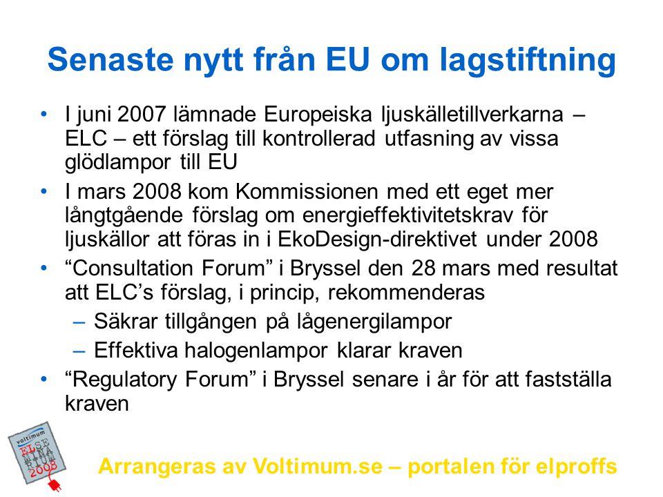 Arrangeras av Voltimum.se – portalen för elproffs Senaste nytt från EU om lagstiftning I juni 2007 lämnade Europeiska ljuskälletillverkarna – ELC – et