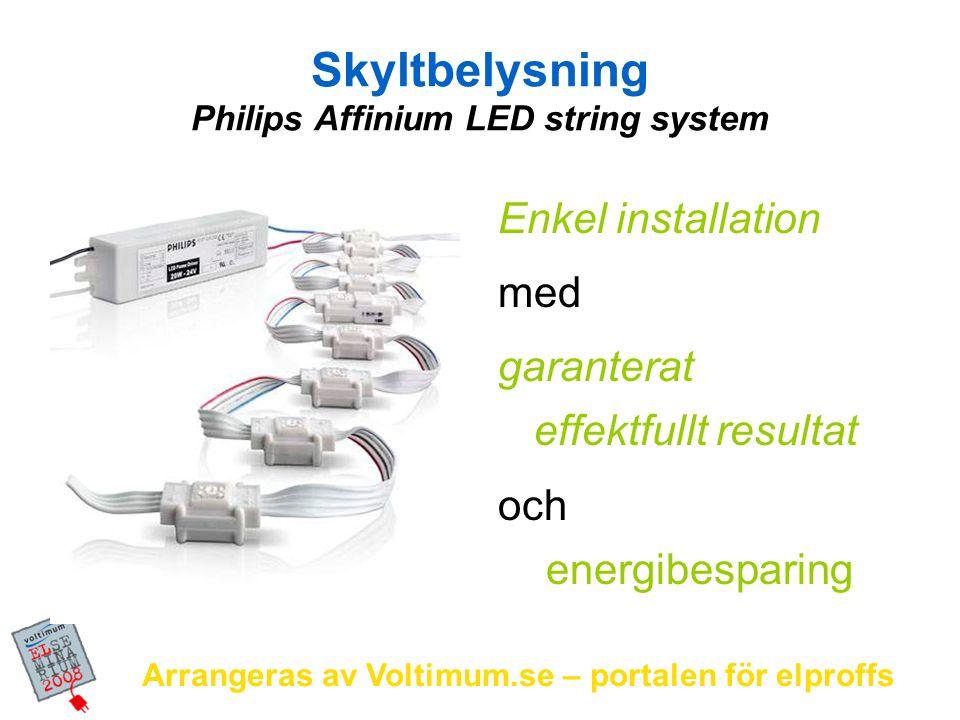 Arrangeras av Voltimum.se – portalen för elproffs Skyltbelysning Philips Affinium LED string system Enkel installation med garanterat effektfullt resu