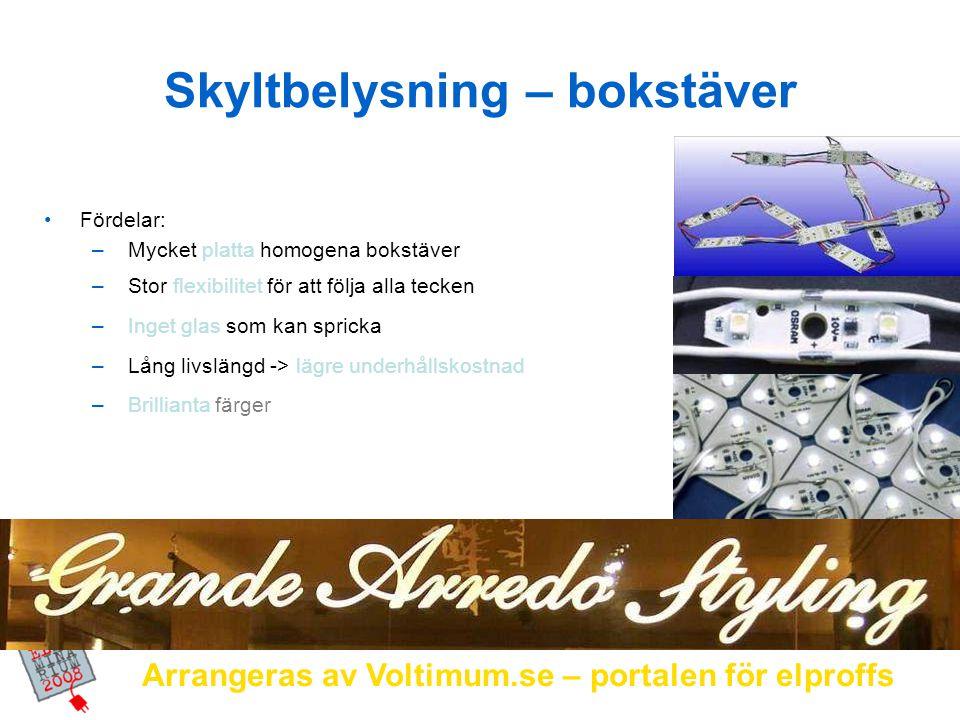 Arrangeras av Voltimum.se – portalen för elproffs Skyltbelysning – bokstäver Fördelar: – Mycket platta homogena bokstäver – Stor flexibilitet för att