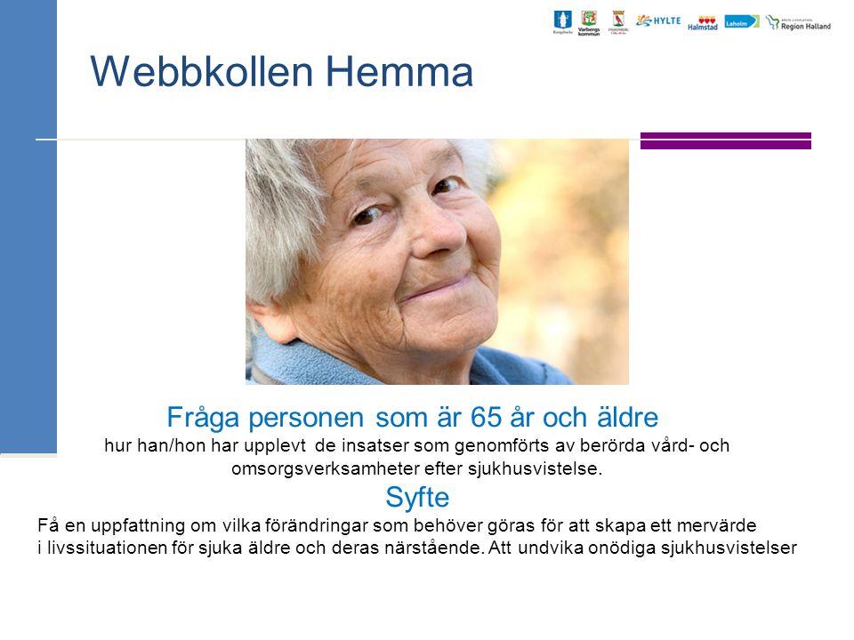 Webbkollen Hemma Fråga personen som är 65 år och äldre hur han/hon har upplevt de insatser som genomförts av berörda vård- och omsorgsverksamheter eft