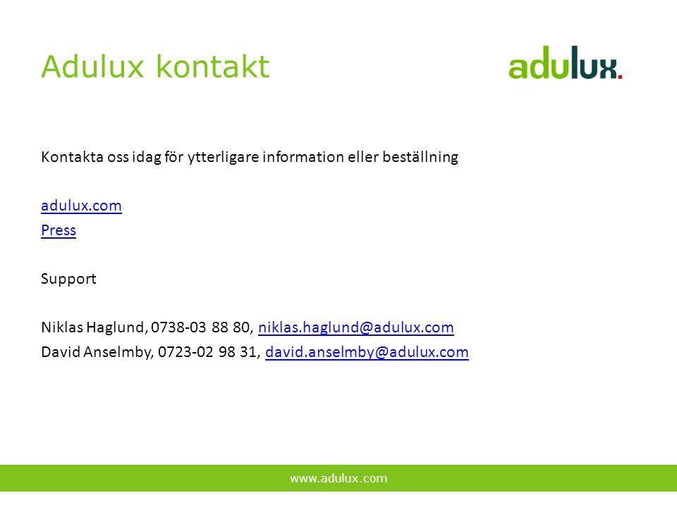 Adulux kontakt Kontakta oss idag för ytterligare information eller beställning adulux.com Press Support Niklas Haglund, 0738-03 88 80, niklas.haglund@