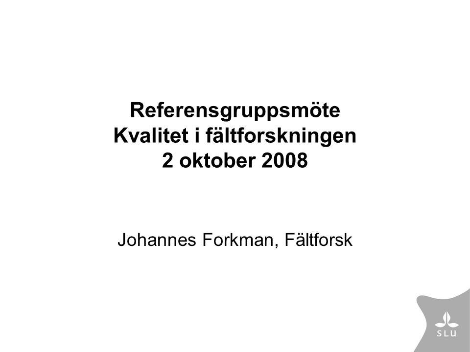 Referensgruppsmöte Kvalitet i fältforskningen 2 oktober 2008 Johannes Forkman, Fältforsk