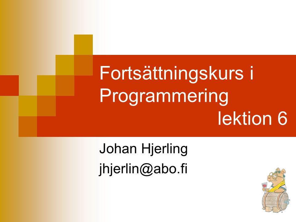 Fortsättningskurs i Programmering lektion 6 Johan Hjerling jhjerlin@abo.fi