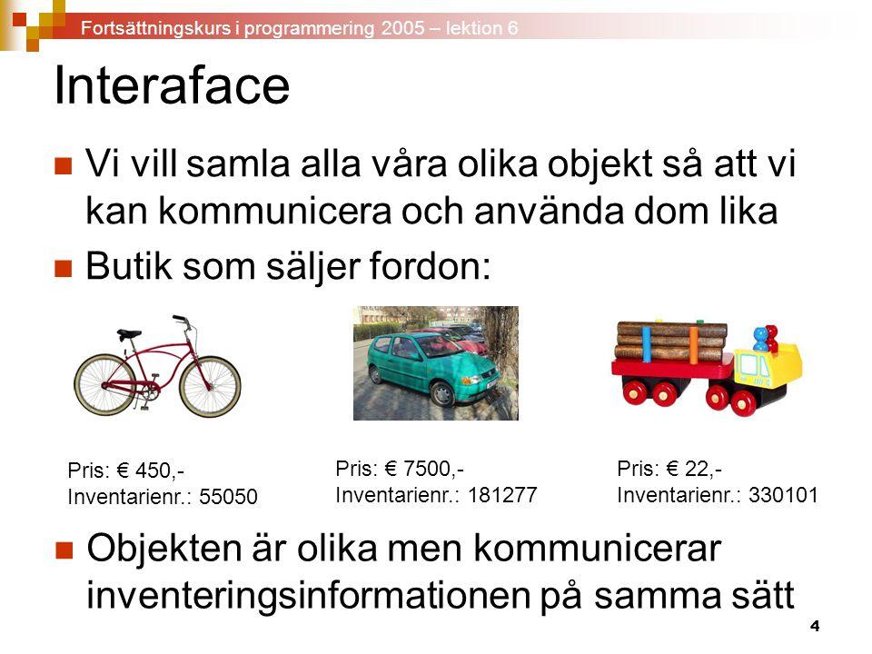 4 Interaface Vi vill samla alla våra olika objekt så att vi kan kommunicera och använda dom lika Butik som säljer fordon: Pris: € 450,- Inventarienr.: