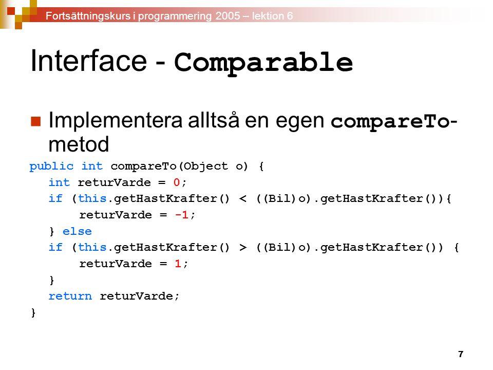 7 Interface - Comparable Implementera alltså en egen compareTo - metod public int compareTo(Object o) { int returVarde = 0; if (this.getHastKrafter()