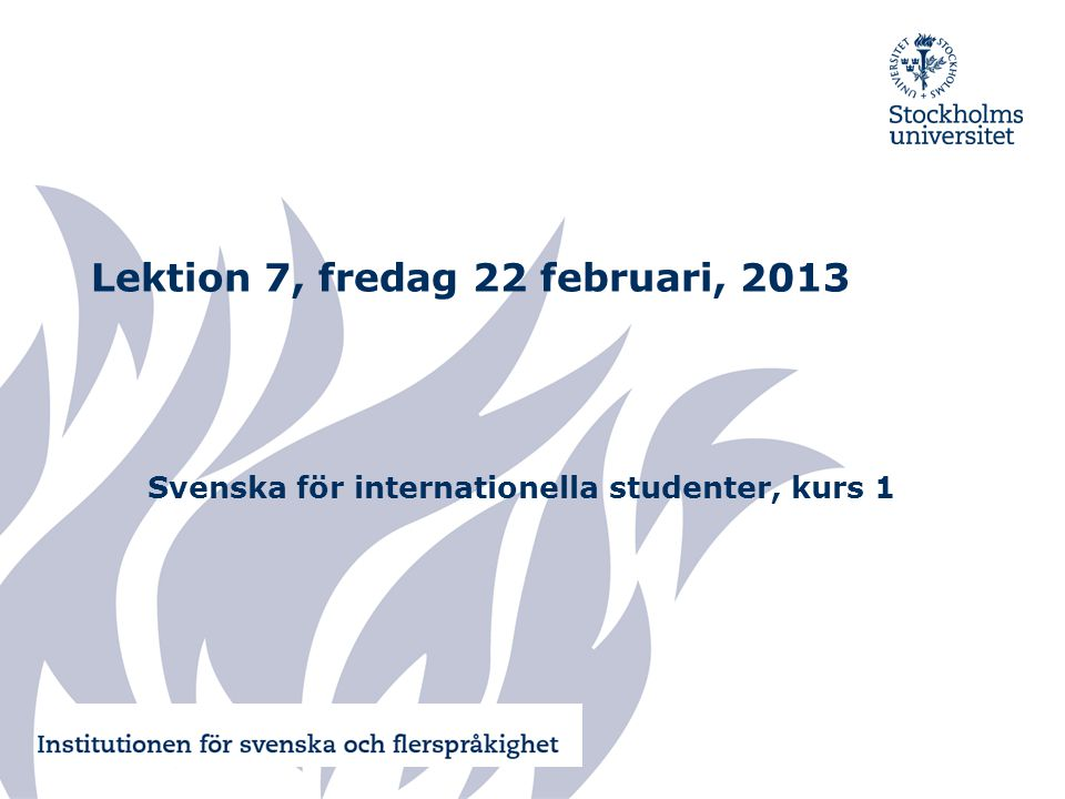 Sista lektionen I dag är det torsdag den 21 februari 2013.