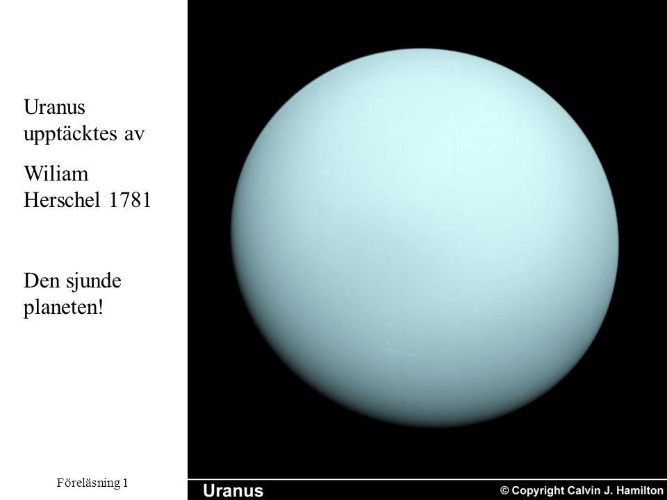 Föreläsning 1Forskningsmetodik HT 2007 Uranus upptäcktes av Wiliam Herschel 1781 Den sjunde planeten!