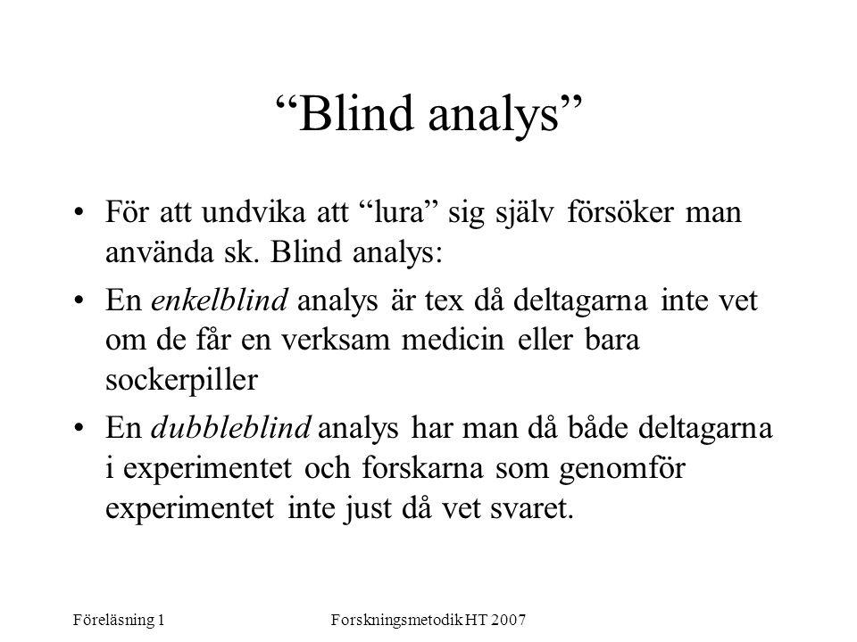 """Föreläsning 1Forskningsmetodik HT 2007 """"Blind analys"""" För att undvika att """"lura"""" sig själv försöker man använda sk. Blind analys: En enkelblind analys"""