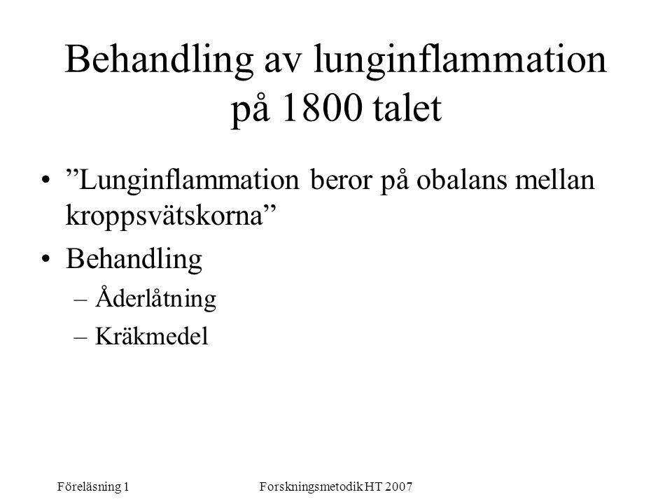 """Föreläsning 1Forskningsmetodik HT 2007 Behandling av lunginflammation på 1800 talet """"Lunginflammation beror på obalans mellan kroppsvätskorna"""" Behandl"""