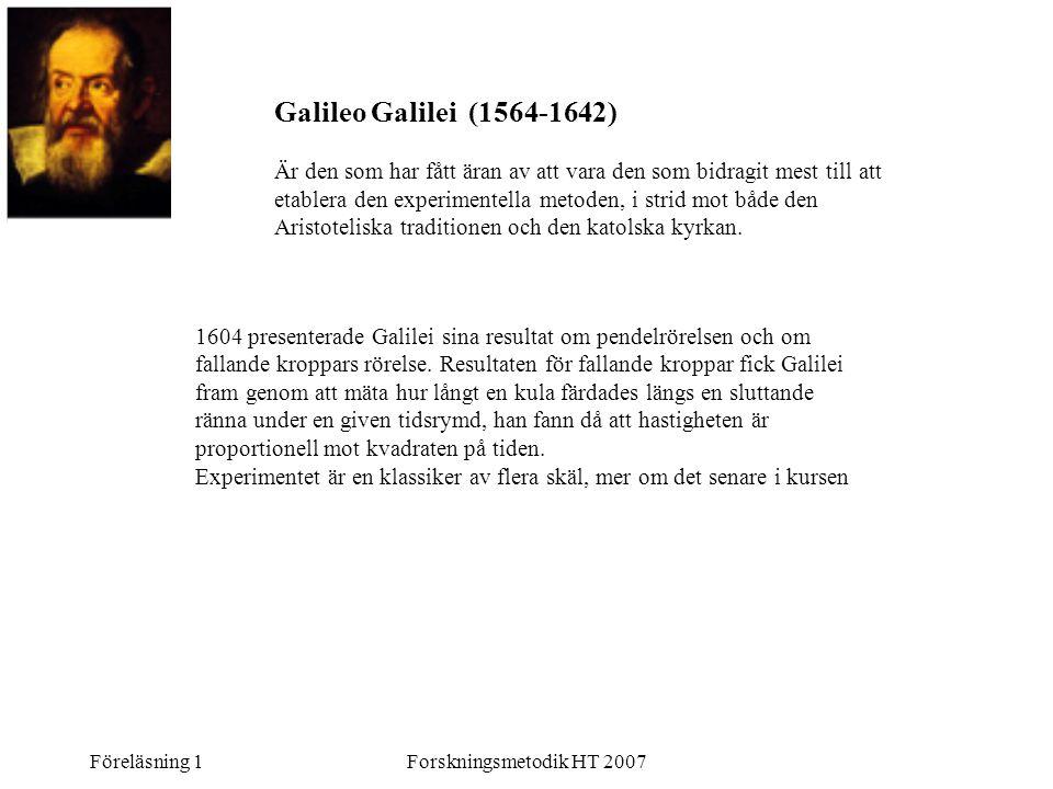 Föreläsning 1Forskningsmetodik HT 2007 1604 presenterade Galilei sina resultat om pendelrörelsen och om fallande kroppars rörelse. Resultaten för fall