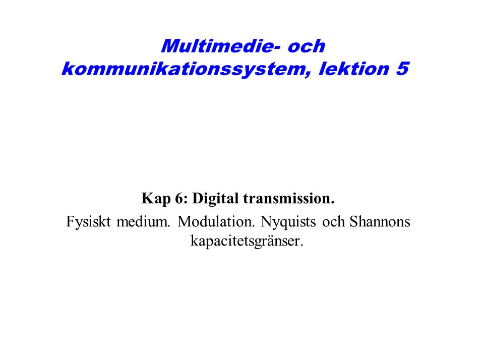 Multimedie- och kommunikationssystem, lektion 5 Kap 6: Digital transmission. Fysiskt medium. Modulation. Nyquists och Shannons kapacitetsgränser.