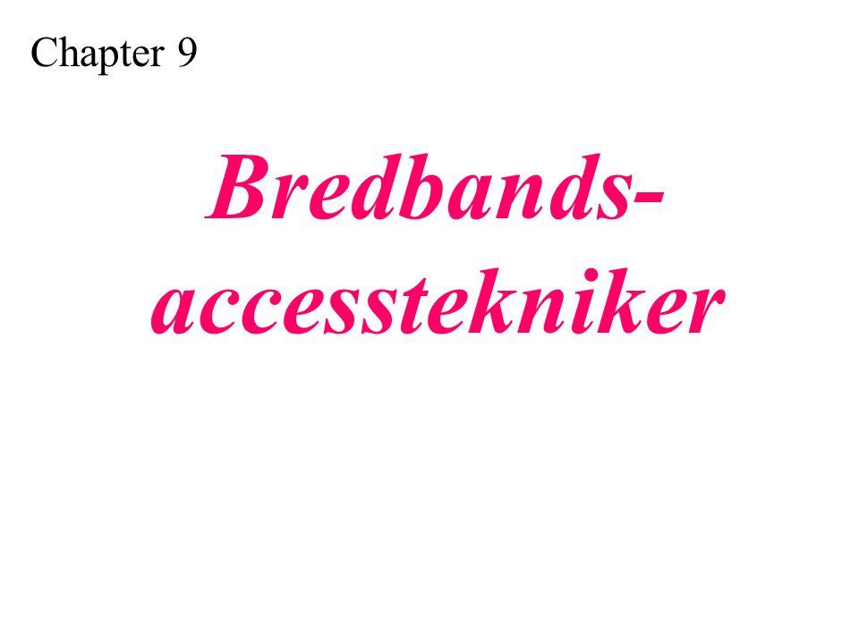 Chapter 9 Bredbands- accesstekniker