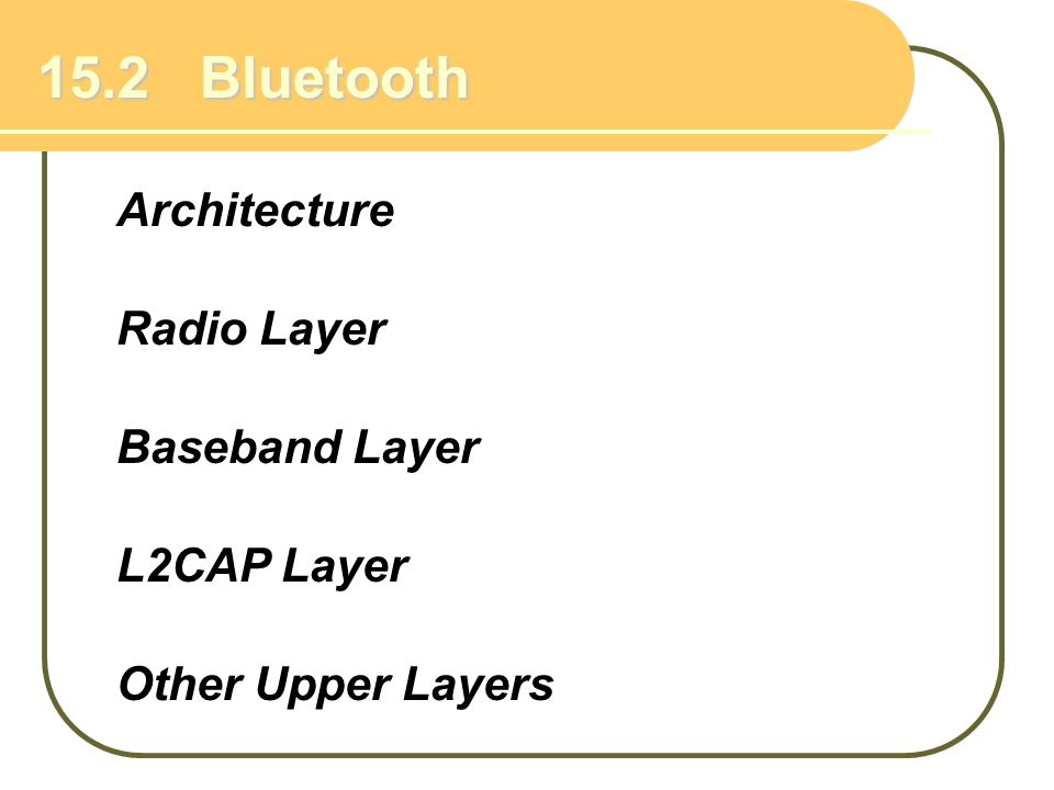 15.2 Bluetooth Architecture Radio Layer Baseband Layer Other Upper Layers L2CAP Layer