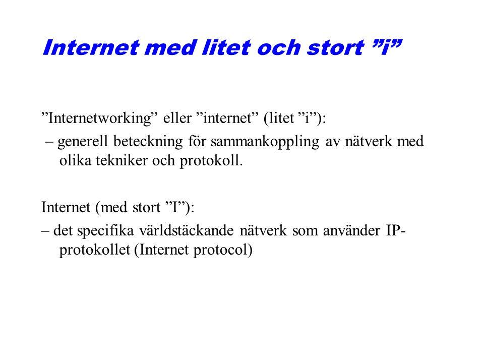 """Internet med litet och stort """"i"""" """"Internetworking"""" eller """"internet"""" (litet """"i""""): – generell beteckning för sammankoppling av nätverk med olika teknike"""