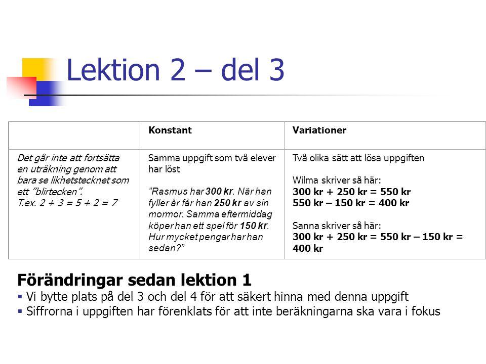 """Lektion 2 – del 3 KonstantVariationer Det går inte att fortsätta en uträkning genom att bara se likhetstecknet som ett """"blirtecken"""". T.ex. 2 + 3 = 5 +"""