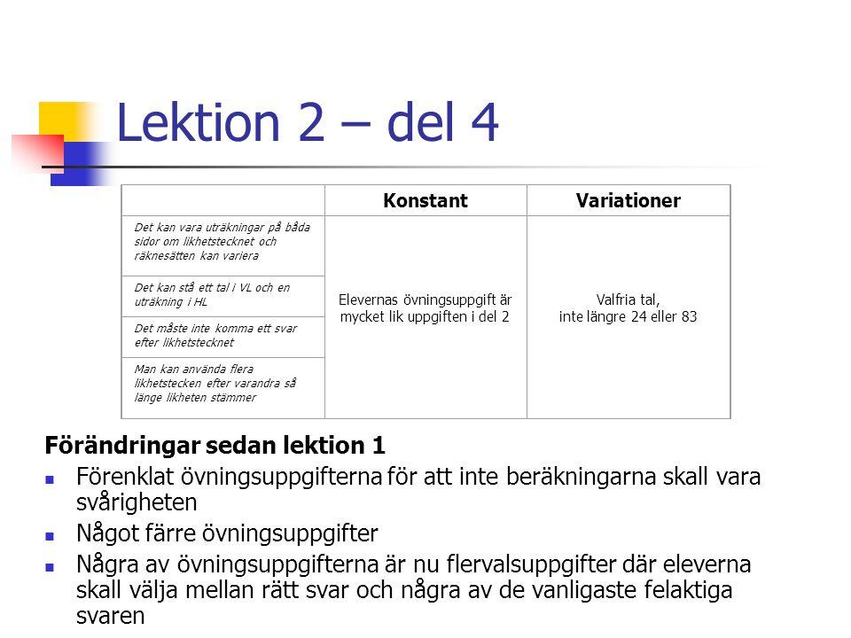 Lektion 2 – del 4 Förändringar sedan lektion 1 Förenklat övningsuppgifterna för att inte beräkningarna skall vara svårigheten Något färre övningsuppgi