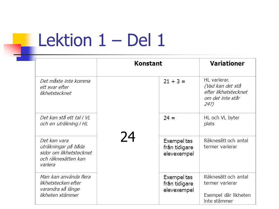 Lektion 1 – Del 1 KonstantVariationer Det måste inte komma ett svar efter likhetstecknet 24 21 + 3 = HL varierar. (Vad kan det stå efter likhetsteckne
