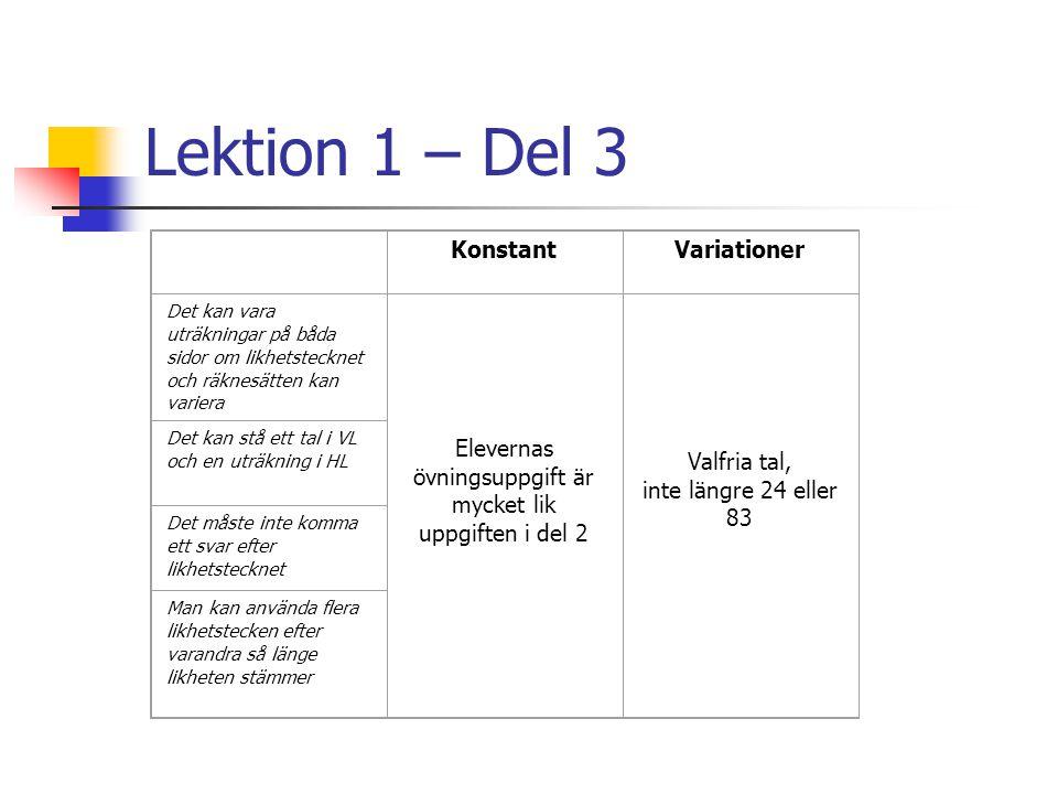 Lektion 1 – Del 3 KonstantVariationer Det kan vara uträkningar på båda sidor om likhetstecknet och räknesätten kan variera Elevernas övningsuppgift är