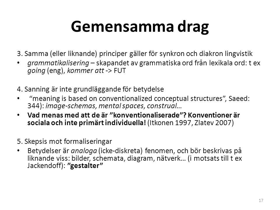 Gemensamma drag 3. Samma (eller liknande) principer gäller för synkron och diakron lingvistik grammatikalisering – skapandet av grammatiska ord från l