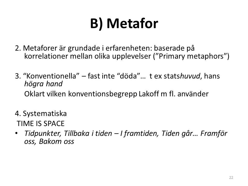 """B) Metafor 2. Metaforer är grundade i erfarenheten: baserade på korrelationer mellan olika upplevelser (""""Primary metaphors"""") 3. """"Konventionella"""" – fas"""