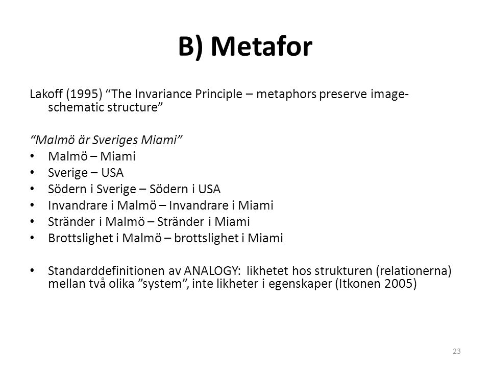 "B) Metafor Lakoff (1995) ""The Invariance Principle – metaphors preserve image- schematic structure"" ""Malmö är Sveriges Miami"" Malmö – Miami Sverige –"