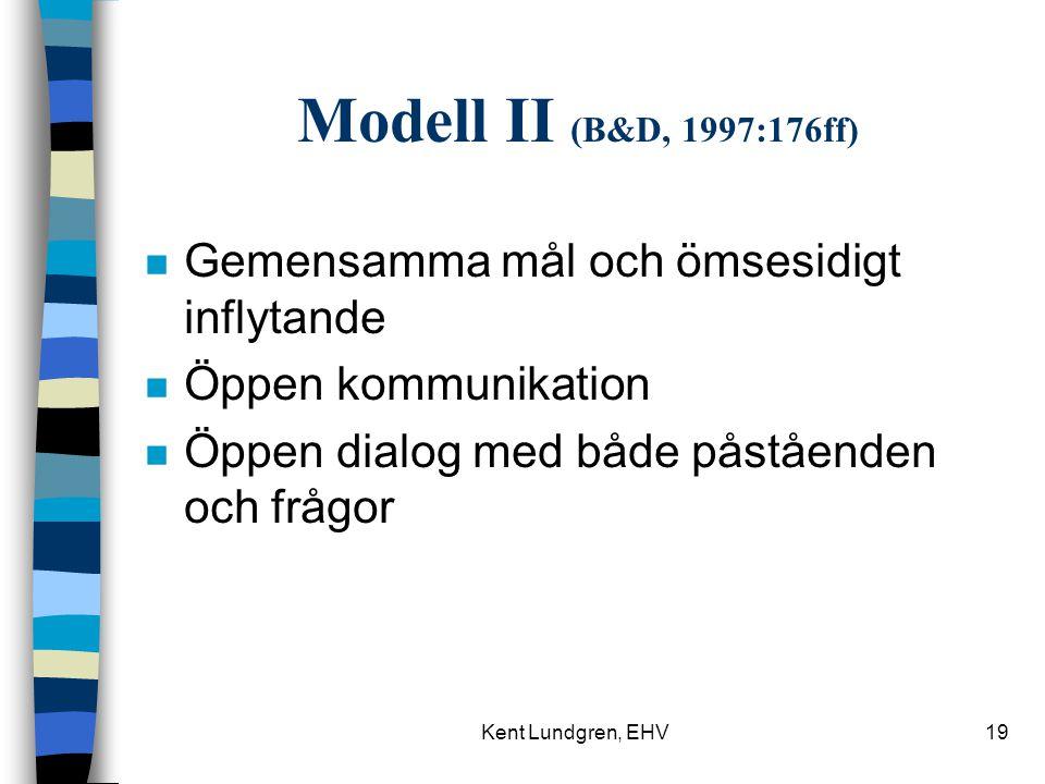 Kent Lundgren, EHV19 Modell II (B&D, 1997:176ff) n Gemensamma mål och ömsesidigt inflytande n Öppen kommunikation n Öppen dialog med både påståenden och frågor