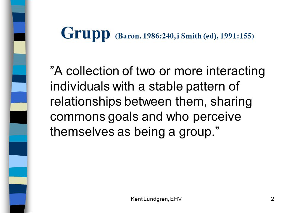 "Kent Lundgren, EHV2 Grupp (Baron, 1986:240, i Smith (ed), 1991:155) ""A collection of two or more interacting individuals with a stable pattern of rela"
