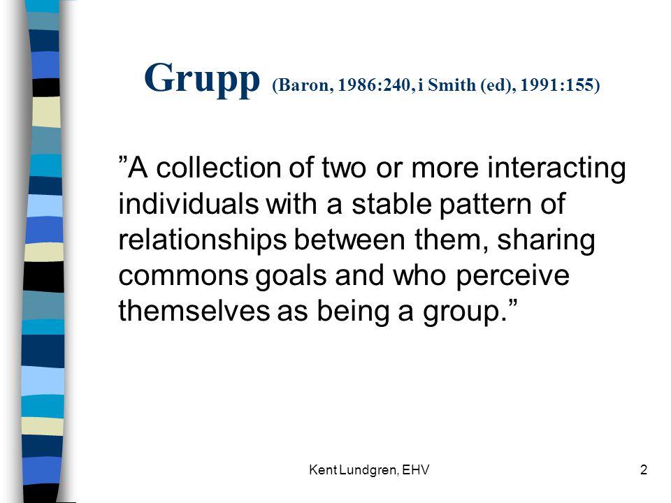 Kent Lundgren, EHV13 Gruppdynamik (Smith (ed), 1991:160 ff) n Berör relationer och interaktionen mellan gruppmedlemmarna.