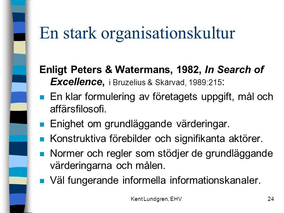 Kent Lundgren, EHV24 En stark organisationskultur Enligt Peters & Watermans, 1982, In Search of Excellence, i Bruzelius & Skärvad, 1989:215 : n En klar formulering av företagets uppgift, mål och affärsfilosofi.