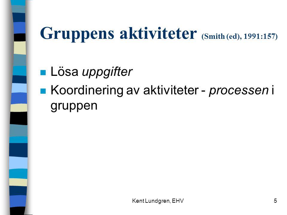 Kent Lundgren, EHV5 Gruppens aktiviteter (Smith (ed), 1991:157) n Lösa uppgifter n Koordinering av aktiviteter - processen i gruppen