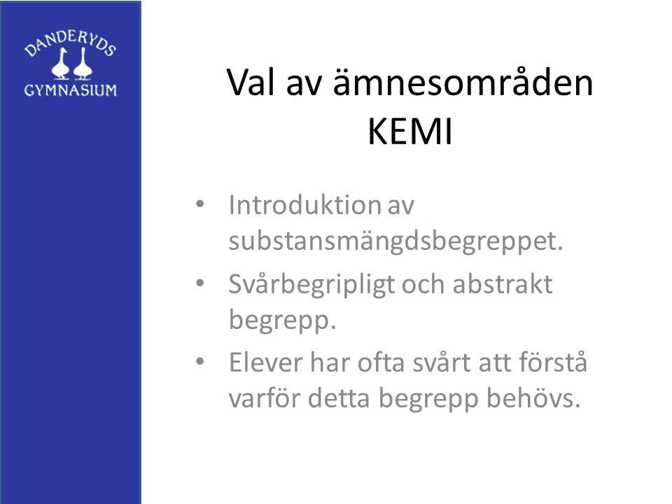 Val av ämnesområden KEMI Introduktion av substansmängdsbegreppet. Svårbegripligt och abstrakt begrepp. Elever har ofta svårt att förstå varför detta b