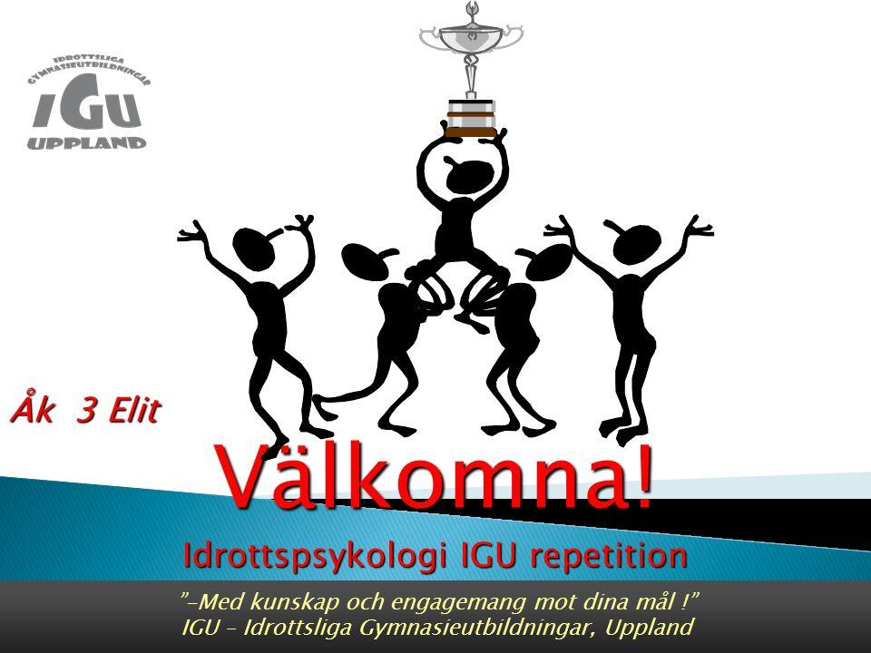 -Med kunskap och engagemang mot dina mål ! IGU – Idrottsliga Gymnasieutbildningar, Uppland Åk 3 Elit Välkomna.