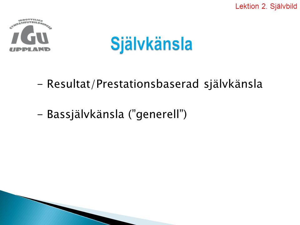 """- Resultat/Prestationsbaserad självkänsla - Bassjälvkänsla (""""generell"""") Lektion 2. Självbild"""