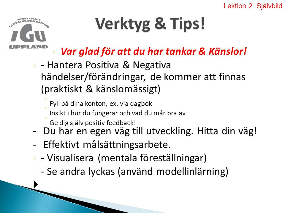 Verktyg & Tips!  Var glad för att du har tankar & Känslor!  - Hantera Positiva & Negativa händelser/förändringar, de kommer att finnas (praktiskt &