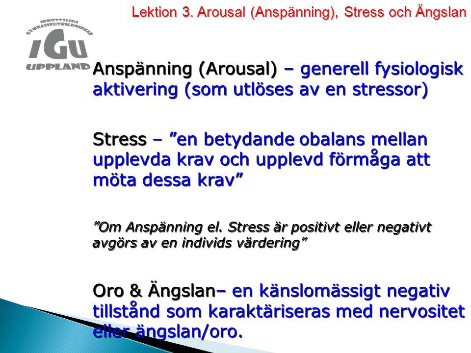 """Anspänning (Arousal) – generell fysiologisk aktivering (som utlöses av en stressor) Stress – """"en betydande obalans mellan upplevda krav och upplevd fö"""