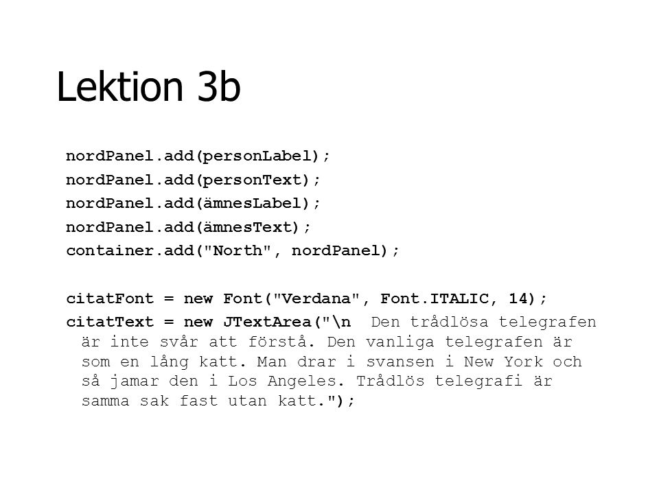 Lektion 3b nordPanel.add(personLabel); nordPanel.add(personText); nordPanel.add(ämnesLabel); nordPanel.add(ämnesText); container.add(