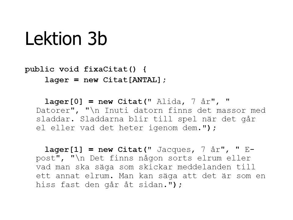 Lektion 3b lager[2] = new Citat( Beata, 5 år , Datorvirus , \n Virus är som en sjukdom när man får in en massa smuts i datorn och då måste man tvätta den. ); }//fixaCitat