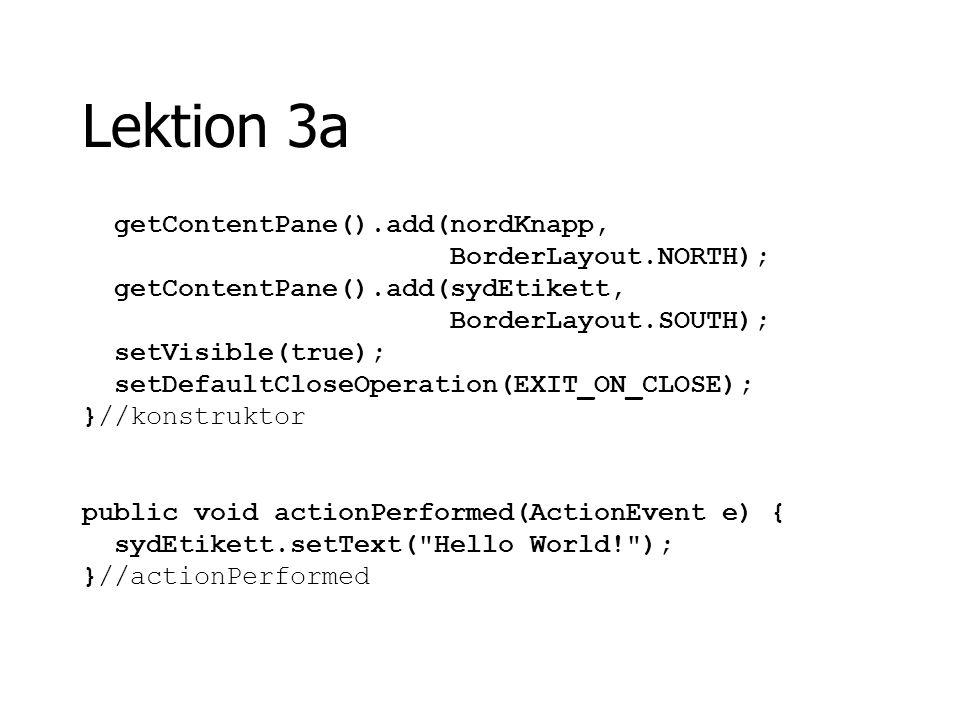Lektion 3a public static void main(String[] args) { new Lektion3a(); } }//Lektion3a