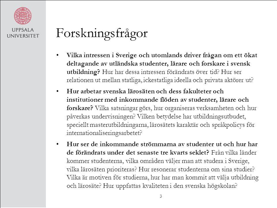 Forskningsfrågor Vilka intressen i Sverige och utomlands driver frågan om ett ökat deltagande av utländska studenter, lärare och forskare i svensk utb