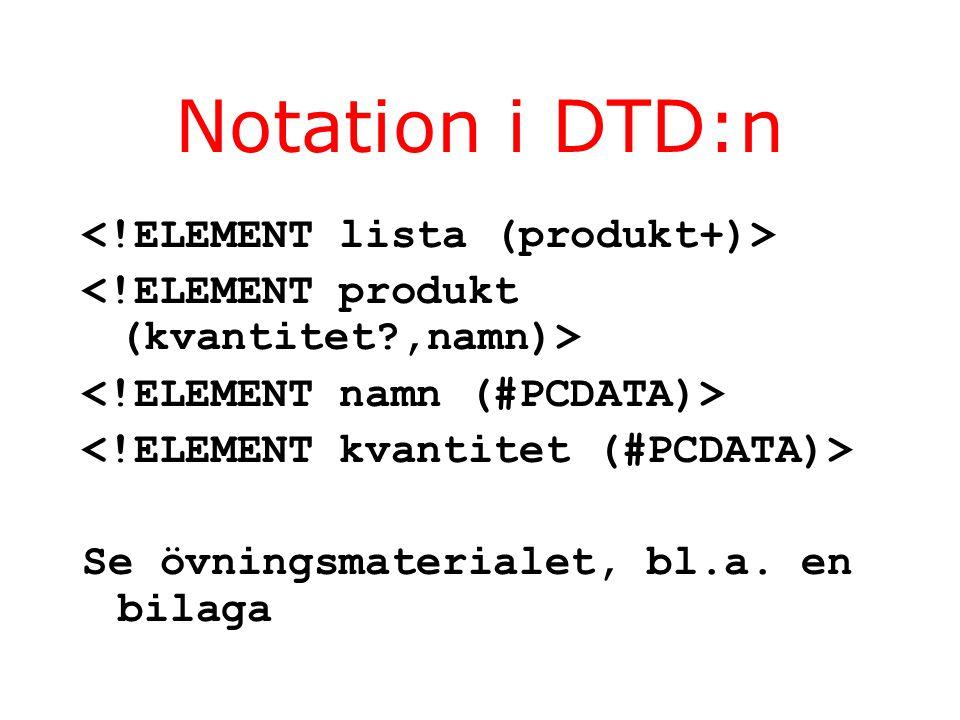 Notation i DTD:n Se övningsmaterialet, bl.a. en bilaga