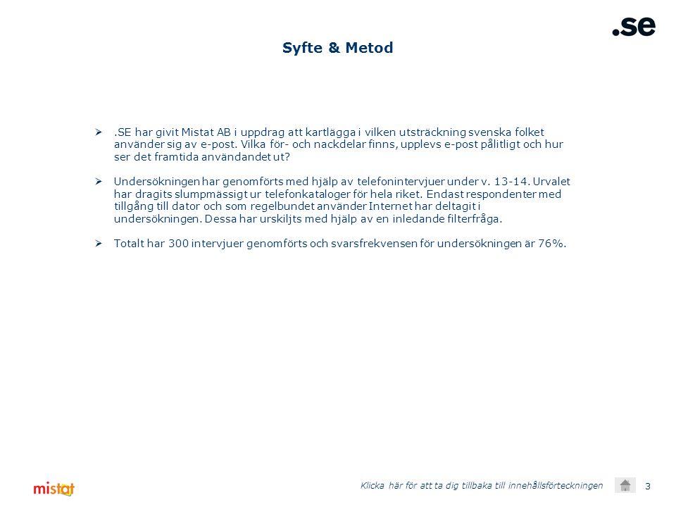 3 Syfte & Metod .SE har givit Mistat AB i uppdrag att kartlägga i vilken utsträckning svenska folket använder sig av e-post.