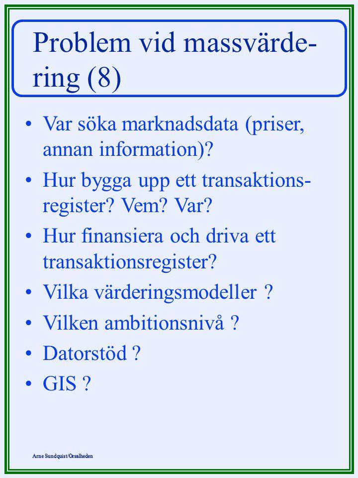 Arne Sundquist/Orsalheden Problem vid massvärde- ring (8) Var söka marknadsdata (priser, annan information)? Hur bygga upp ett transaktions- register?