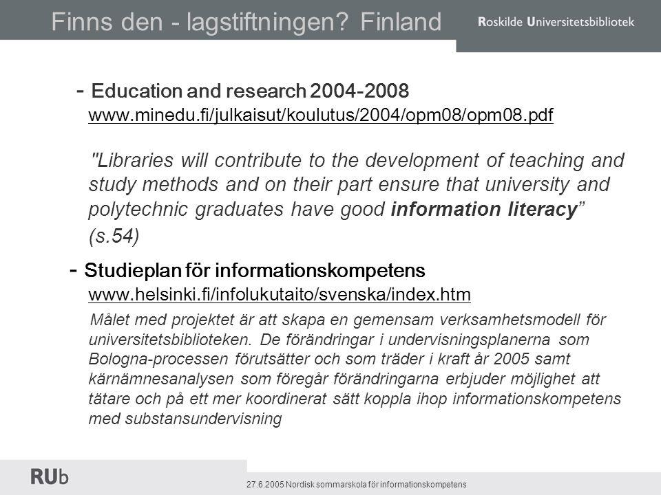 27.6.2005 Nordisk sommarskola för informationskompetens ´Roskilde Universitetsbibliotekwww.rub.ruc.dk Finns den - lagstiftningen.