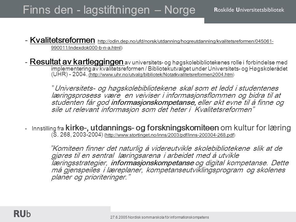 27.6.2005 Nordisk sommarskola för informationskompetens ´Roskilde Universitetsbibliotekwww.rub.ruc.dk Finns den – lagstiftningen.
