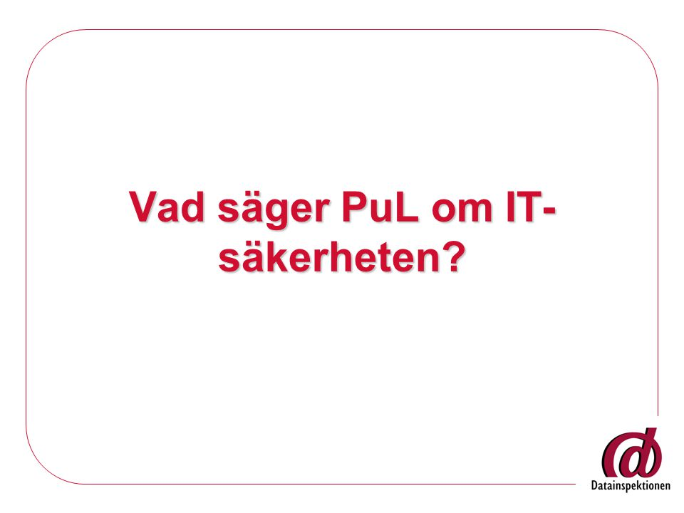 Vad säger PuL om IT- säkerheten?