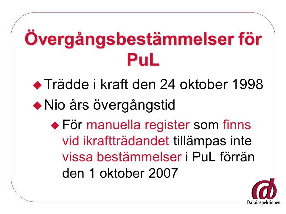 Övergångsbestämmelser för PuL  Trädde i kraft den 24 oktober 1998  Nio års övergångstid  För manuella register som finns vid ikraftträdandet tillämpas inte vissa bestämmelser i PuL förrän den 1 oktober 2007