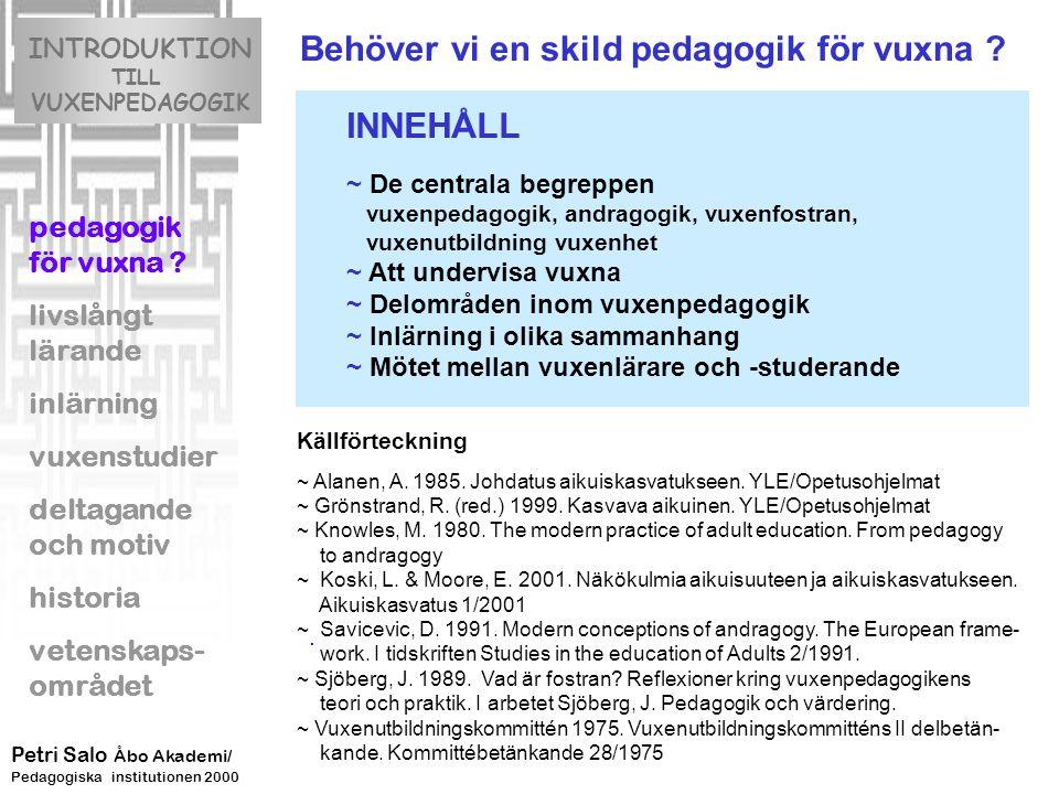 INTRODUKTION TILL VUXENPEDAGOGIK pedagogik för vuxna ? livslångt lärande inlärning vuxenstudier deltagande och motiv historia vetenskaps- området Petr