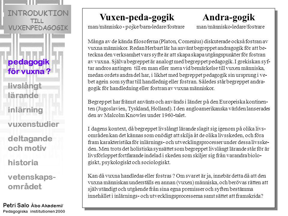 Vuxen-peda-gogik Andra-gogik man/människo - pojke/barn-ledare/fostrare man/människo-ledare/fostrare Många av de kända filosoferna (Platon, Comenius) d