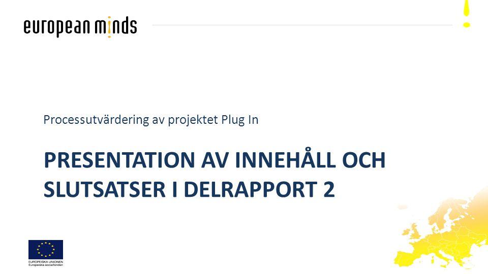PRESENTATION AV INNEHÅLL OCH SLUTSATSER I DELRAPPORT 2 Processutvärdering av projektet Plug In